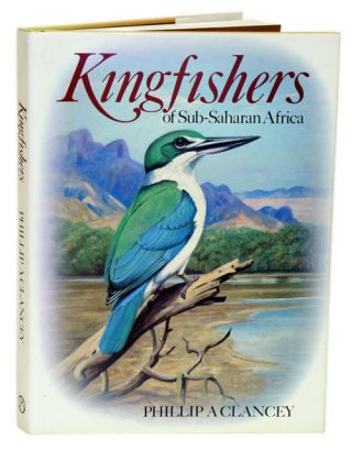 Kingfishers of sub-Saharan Africa. Phillip A. Clancey