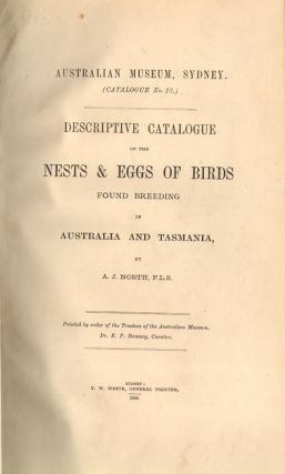 Descriptive catalogue of the nests and eggs of birds found breeding in Australia and Tasmania.