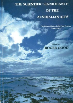 The scientific significance of the Australian alps. The proceedings of the first Fenner...