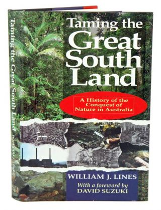 Taming the great south land: a history of the conquest of nature in Australia. William J. Lines.