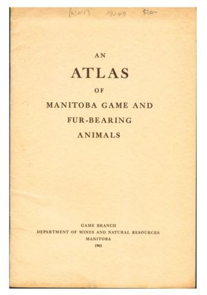 An atlas of Manitoba game and fur-bearing animals. Thomas R. Weir
