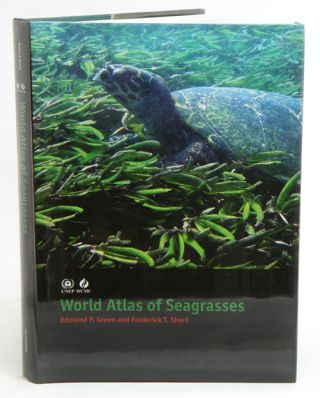 World atlas of seagrasses. Edmund P. Green, Frederick T. Short