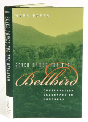 Seven names for the Bellbird: conservation geography in Honduras. Mark Bonta