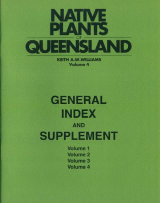 Native plants of Queensland, Volume 4: general index and supplement.