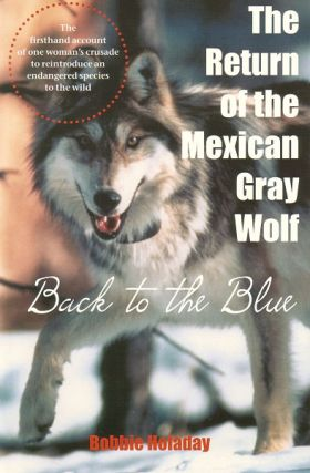 The return of the Mexican Gray Wolf: back to the blue. Bobbie Holaday