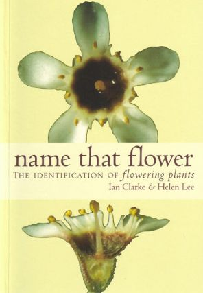 Name that flower: the identification of flowering plants. Ian Clarke, Helen Lee