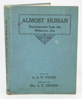 Almost human: reminiscences from the Melbourne Zoo. A. A. W. Wilkie, A. R. Osborn