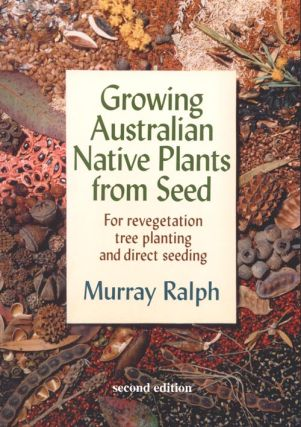 Growing Australian native plants from seed: for revegetation tree planting and direct seeding....