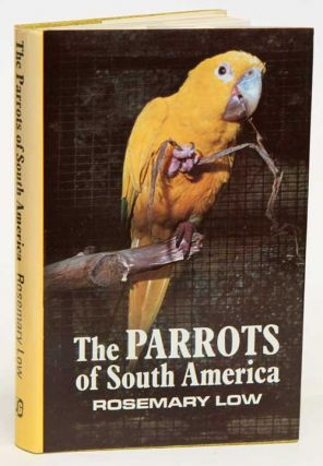 The parrots of South America. Rosemary Low.