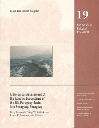 A biological assessment of the aquatic ecosystems of the Rio Paraguay Basin, Alto Paraguay, Paraguay. Barry Chernoff.