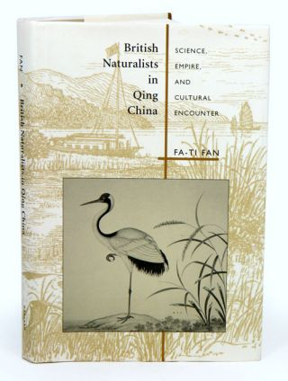 British naturalist in Qing China: science, empire, and cultural encounter. Fa-ti Fan
