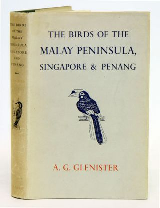 The birds of the Malay Peninsula, Singapore and Penang: an account of all the Malayan species, with a note of their occurrence in Sumatra, Borneo, and Java and a list of the birds of these islands. A. G. Glenister.