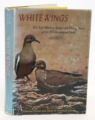 Whitewings: the life history, status and management of the White-winged dove. Clarence Cottam,...