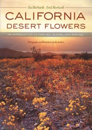 California desert flowers: an introduction to families, genera and species. Sia Morhardt, Emil...