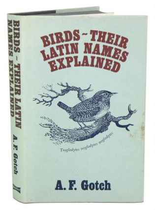 Birds: their Latin names explained. A. F. Gotch