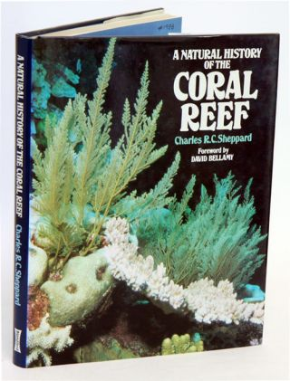 A natural history of the coral reef. Charles R. C. Sheppard.