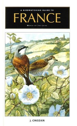 A birdwatching guide to France North of the Loire including Corsica. J. Crozier.