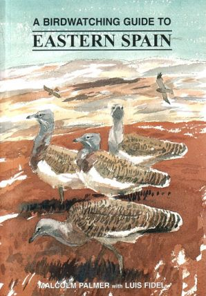 A birdwatching guide to Eastern Spain. Malcom Palmer, Luis Fidel