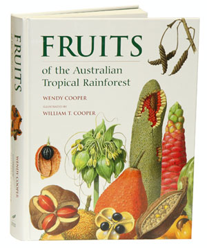 Fruits of the Australian tropical rainforest. Wendy Cooper, William T. Cooper
