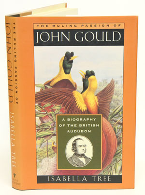 The ruling passion of John Gould: a biography of the British Audubon. Isabella Tree