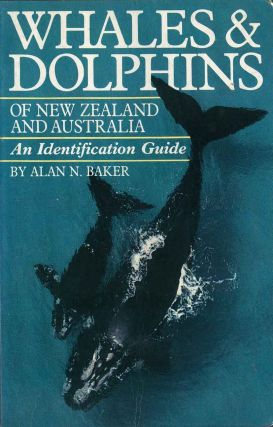 Whales and dolphins of New Zealand and Australia: an identification guide. Alan N. Baker