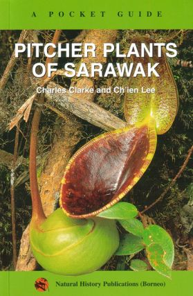 A pocket guide: Pitcher plants of Sarawak. Charles Clarke, Ch'ien Lee