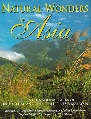 Natural wonders of Asia: the best national parks of India, Thailand, The Philippines and Malaysia. Biswajit Roy Chowdhury.