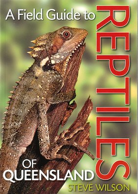 A field guide to reptiles of Queensland. Steve Wilson.
