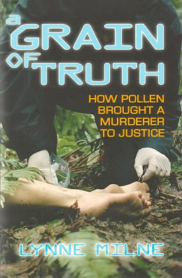 A grain of truth: plants that solve crimes. Lynne Milne.