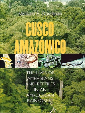 Cusco Amazonico: the lives of amphibians and reptiles in an Amazonian rainforest. William E. Duellman.