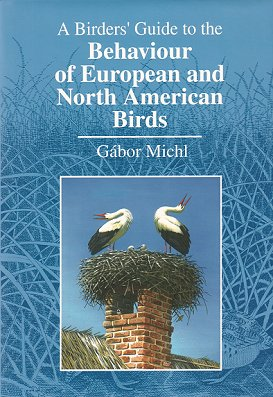 A birders' guide to the behaviour of European and North American birds. Gabor Michl.