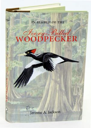 In search of the Ivory-billed Woodpecker. Jerome Jackson.