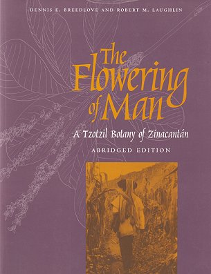 The flowering of man: a Tzotzil botany of Zinacantan. Dennis E. A. Breedlove, Robert M. Laughlin