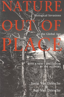 Nature out of place: biological invasions in the global age. Jason Van Driesche, Roy Van Driesche