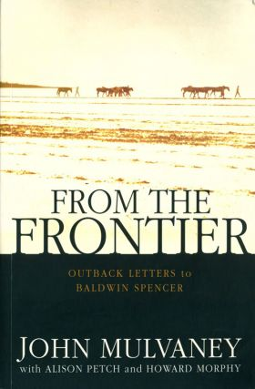 From the frontier: outback letters to Baldwin Spencer