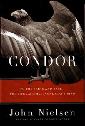 Condor: to the brink and back: the life and times of one giant bird. John Nielsen