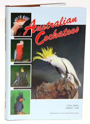 Australian cockatoos: experiences in the field and aviary. Stan Sindel, Robert Lynn