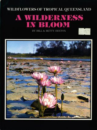 A wilderness in bloom: wildflowers of tropical Queensland. Bill and Betty Hinton