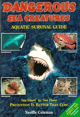 Dangerous sea creatures: aquatic survival guide. Neville Coleman