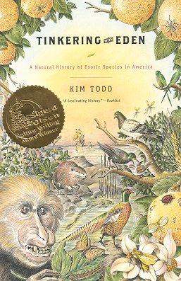 Tinkering with Eden: a natural history of exotic species in America. Kim Todd.