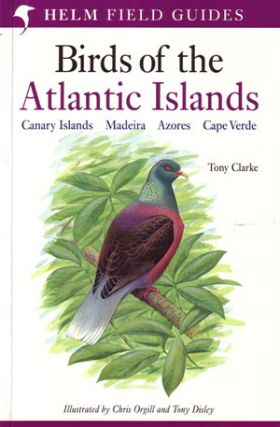 Field guide to the birds of the Atlantic Islands: Canary Islands, Madeira, Azores, Cape Verde....