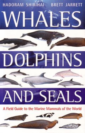 Whales, dolphins and seals: a field guide to the marine mammals of the world. Hadoram Shirihai,...