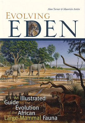 Evolving Eden: an illustrated guide to the evolution of the African large mammal fauna. Alan Turner, Mauricio Anton.