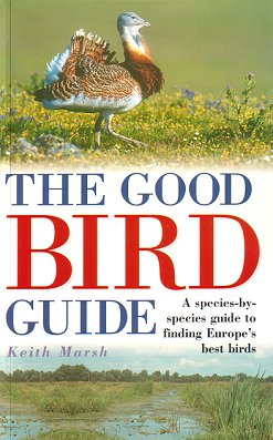 The good bird guide: a species-by-species guide to finding Europe's best birds. Keith Marsh