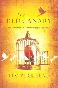 The red canary: the story of the first genetically engineered animal. Tim Birkhead