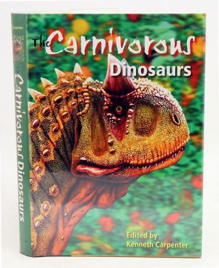 The carnivorous dinosaurs. Kenneth Carpenter
