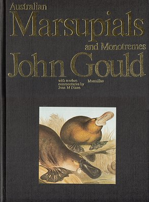 Australian marsupials and monotremes: with modern commentaries by Joan Dixon. John Gould.