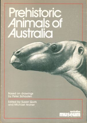 Prehistoric animals of Australia. Susan Quirk, Michael Archer