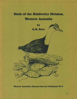 Birds of the Kimberley Division, Western Australia. G. M. Storr