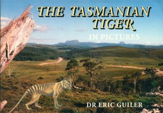 The Tasmanian Tiger in pictures. Eric Guiler.